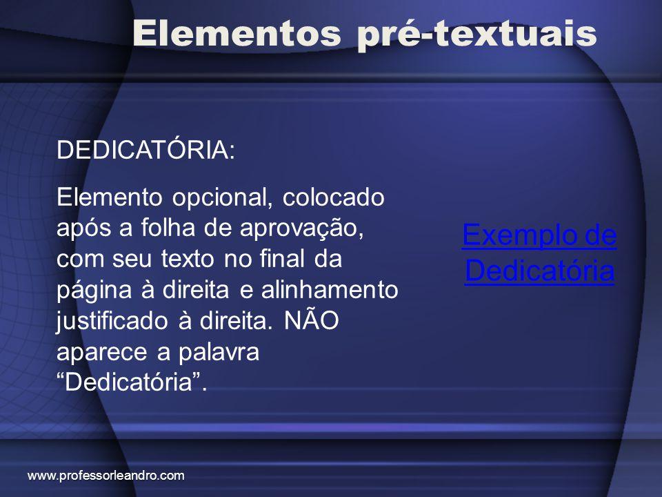 Elementos pré-textuais Exemplo de Agradecimento(s) AGRADECIMENTO(S): Elemento opcional, colocado após a página da(s) dedicatória(s) com seu texto no final da página à direita e alinhamento justificado à direita.