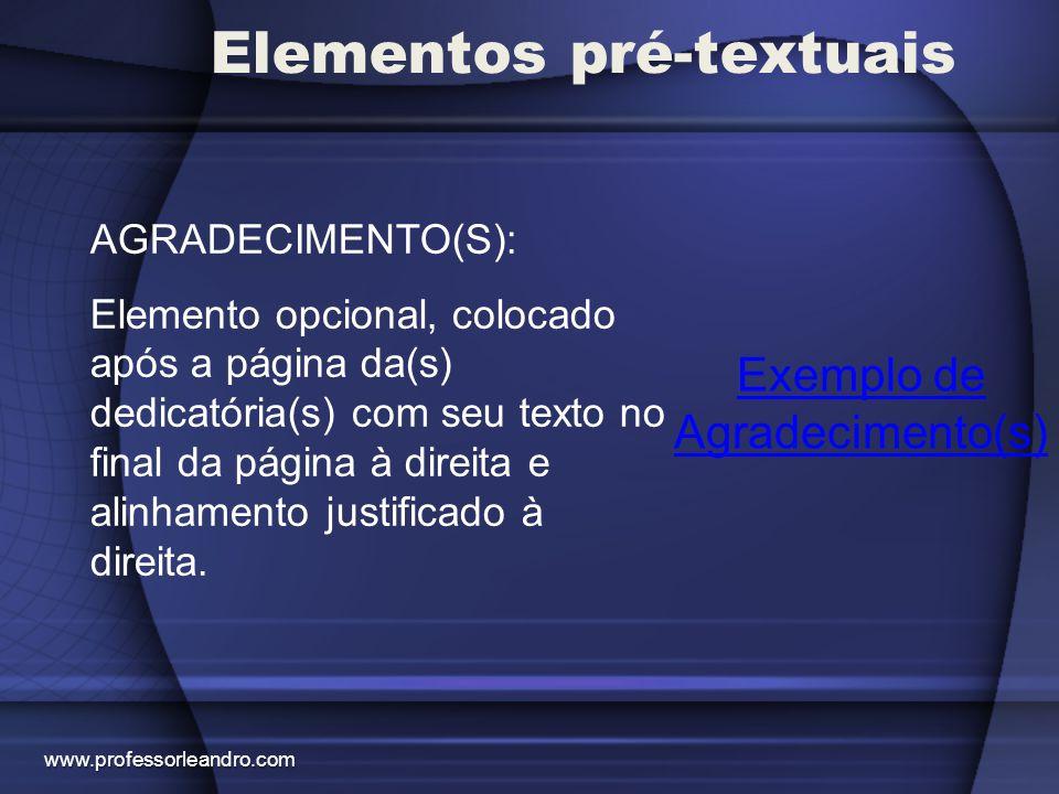 Elementos pré-textuais Exemplo de Epígrafe EPÍGRAFE: Elemento opcional, colocado após a página do(s) agradecimento(s) centralizado em itálico, entre aspas, seguido do nome do autor.