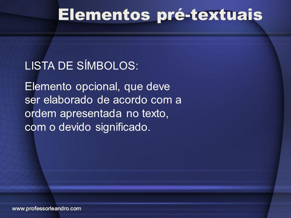 Elementos pré-textuais LISTA DE SÍMBOLOS: Elemento opcional, que deve ser elaborado de acordo com a ordem apresentada no texto, com o devido significa