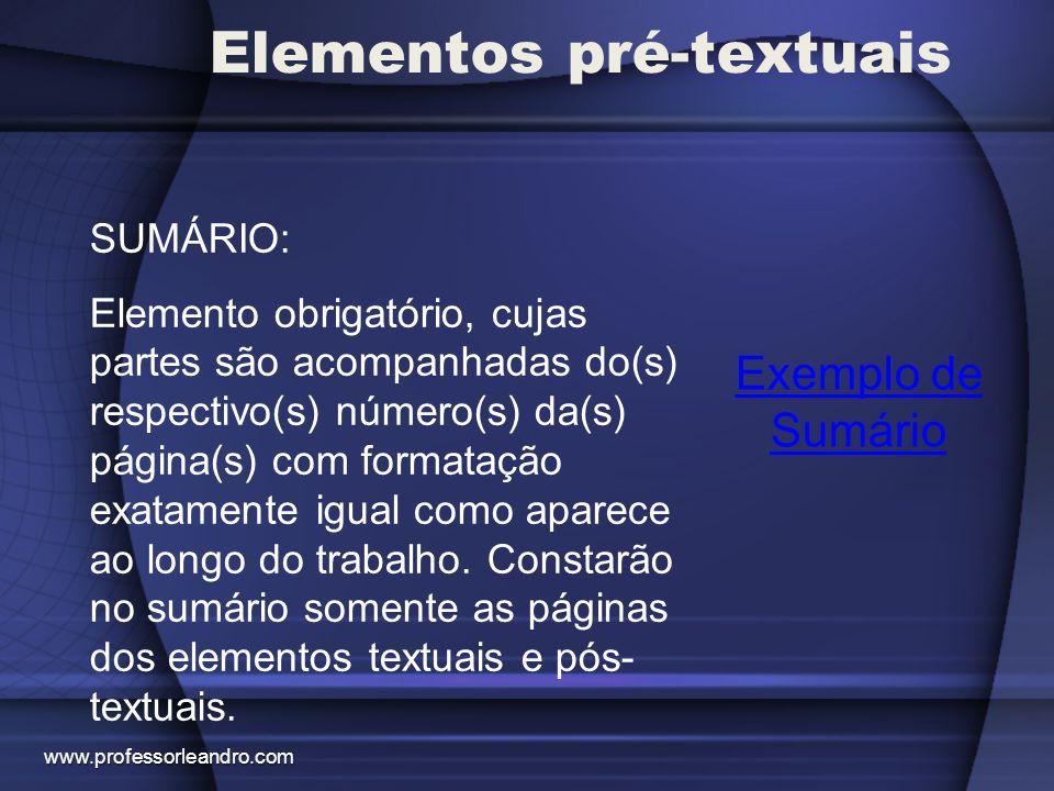 Elementos pré-textuais Exemplo de Sumário SUMÁRIO: Elemento obrigatório, cujas partes são acompanhadas do(s) respectivo(s) número(s) da(s) página(s) c