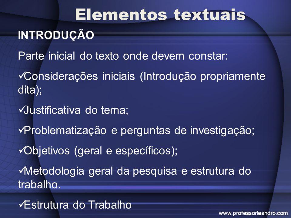 Elementos textuais INTRODUÇÃO Parte inicial do texto onde devem constar: Considerações iniciais (Introdução propriamente dita); Justificativa do tema;