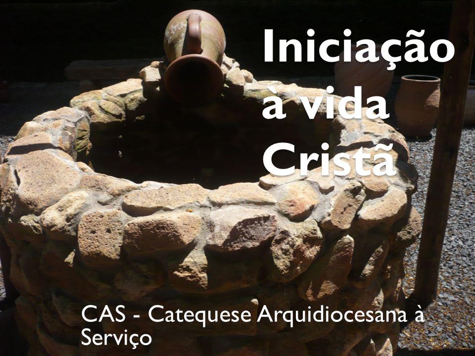 Iniciação à vida Cristã Iniciação à vida Cristã CAS - Catequese Arquidiocesana à Serviço