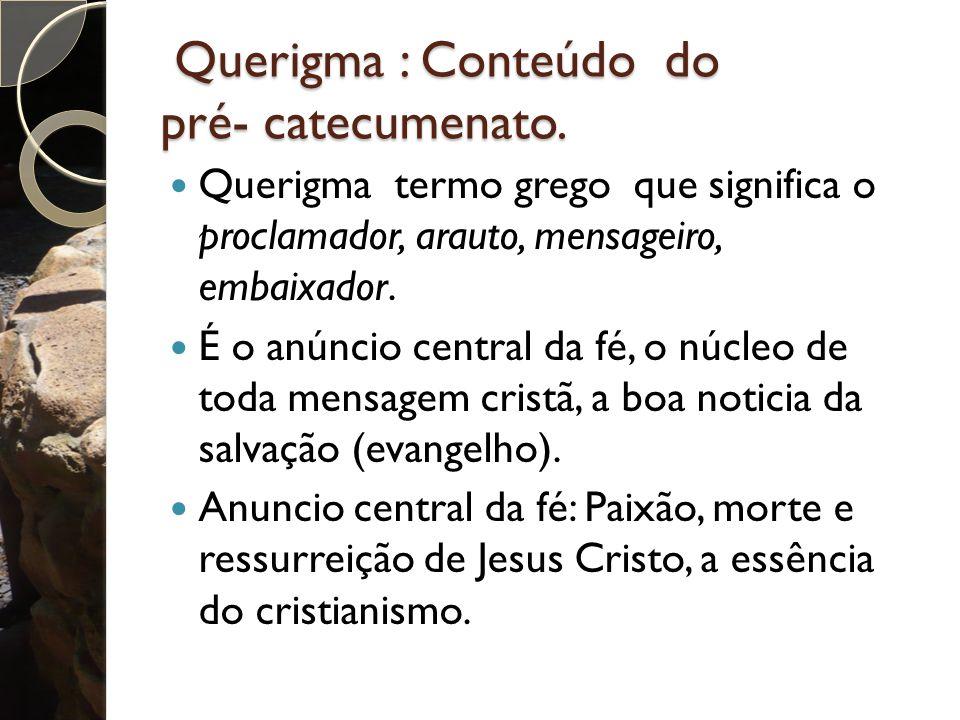 Querigma : Conteúdo do pré- catecumenato.Querigma : Conteúdo do pré- catecumenato.