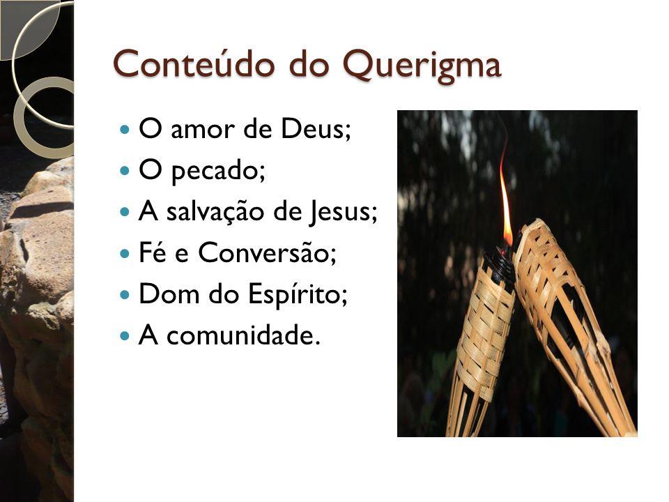Conteúdo do Querigma O amor de Deus; O pecado; A salvação de Jesus; Fé e Conversão; Dom do Espírito; A comunidade.