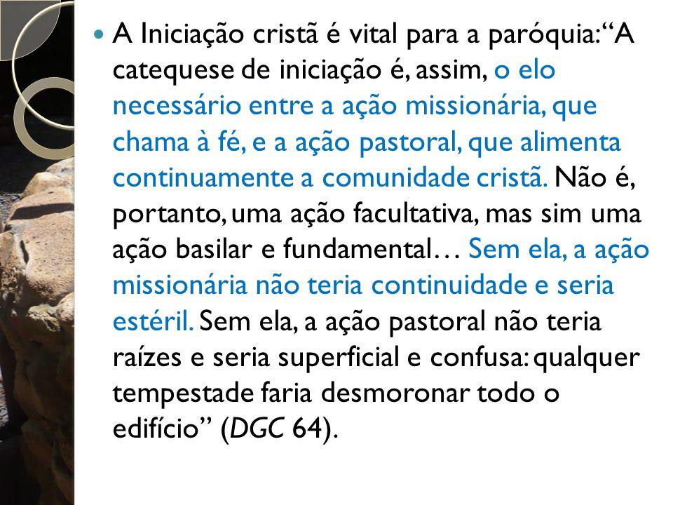 A Iniciação cristã é vital para a paróquia: A catequese de iniciação é, assim, o elo necessário entre a ação missionária, que chama à fé, e a ação pastoral, que alimenta continuamente a comunidade cristã.