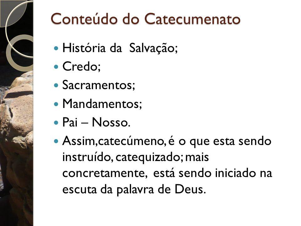 Conteúdo do Catecumenato História da Salvação; Credo; Sacramentos; Mandamentos; Pai – Nosso.