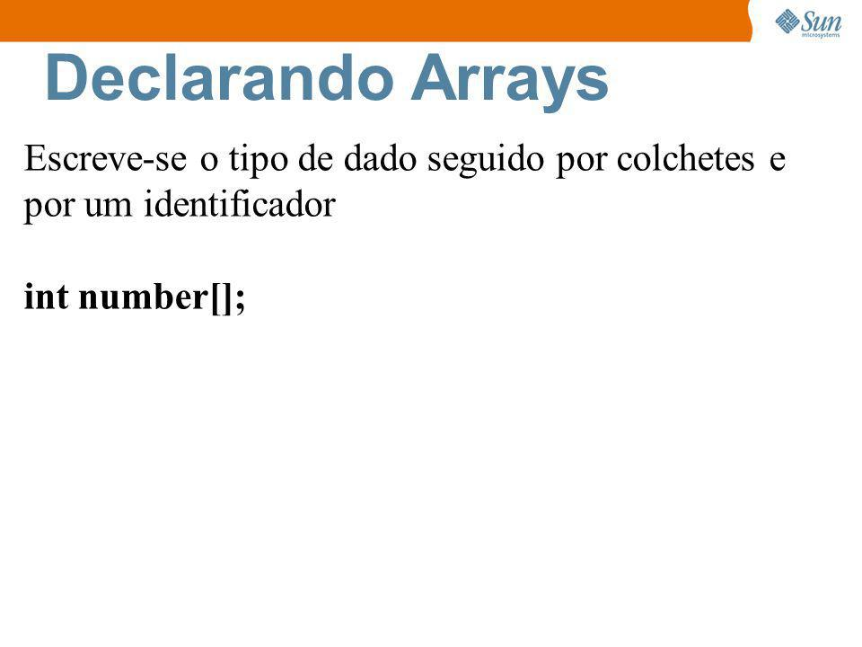 Criando Arrays Escrever a palavra-chave new, definir o tipo de dado seguido por colchetes contendo a quantidade de elementos do array: ages = new int[100]; ou int ages[] = new int[100];