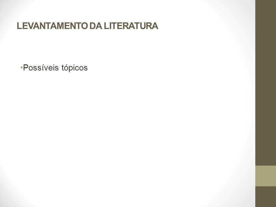 LEVANTAMENTO DA LITERATURA Possíveis tópicos