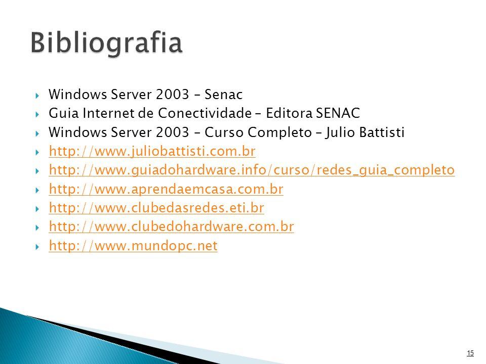  Windows Server 2003 – Senac  Guia Internet de Conectividade – Editora SENAC  Windows Server 2003 – Curso Completo – Julio Battisti  http://www.juliobattisti.com.br http://www.juliobattisti.com.br  http://www.guiadohardware.info/curso/redes_guia_completo http://www.guiadohardware.info/curso/redes_guia_completo  http://www.aprendaemcasa.com.br http://www.aprendaemcasa.com.br  http://www.clubedasredes.eti.br http://www.clubedasredes.eti.br  http://www.clubedohardware.com.br http://www.clubedohardware.com.br  http://www.mundopc.net http://www.mundopc.net 15