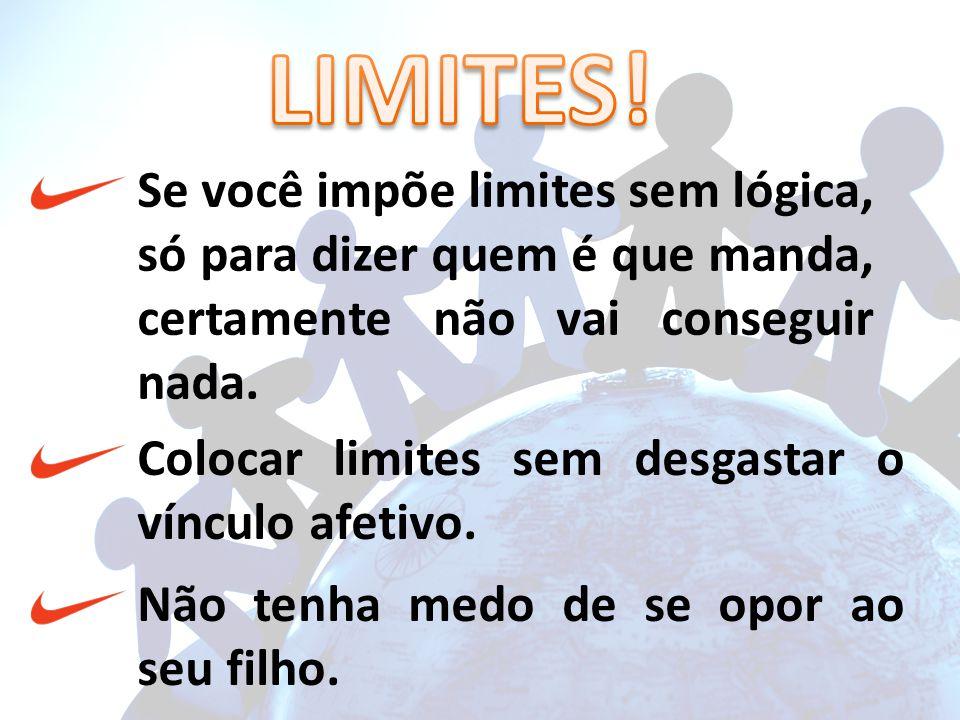 Se você impõe limites sem lógica, só para dizer quem é que manda, certamente não vai conseguir nada.