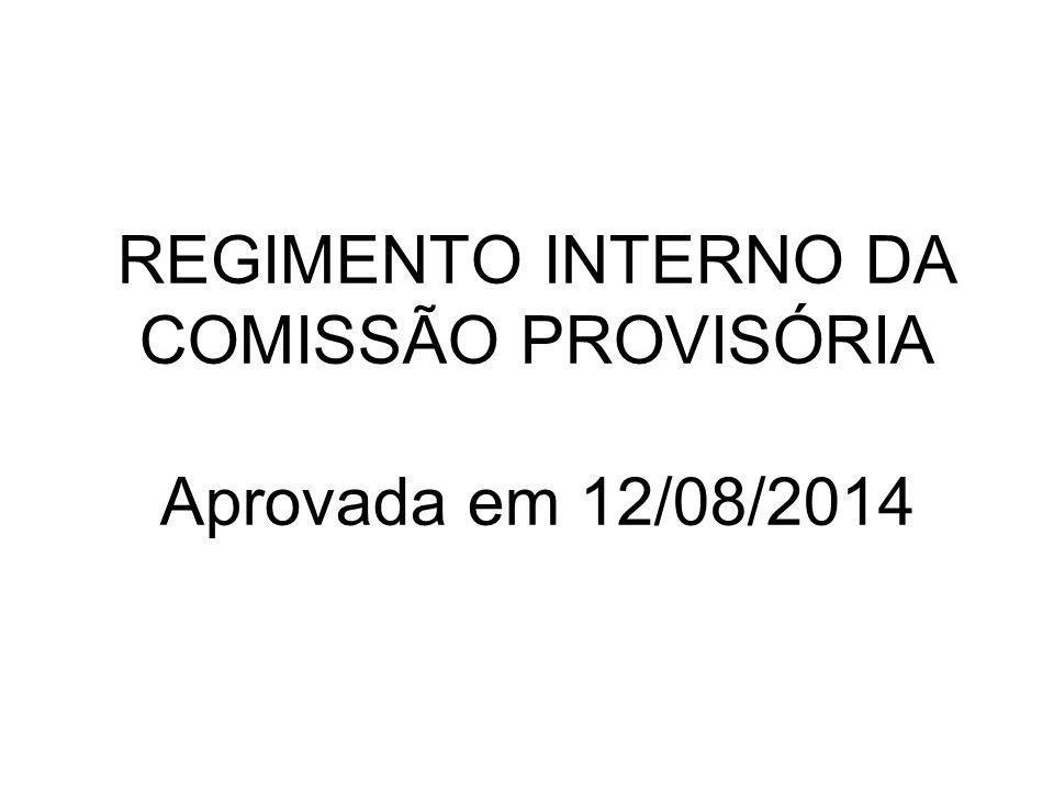 REGIMENTO INTERNO DA COMISSÃO PROVISÓRIA Aprovada em 12/08/2014
