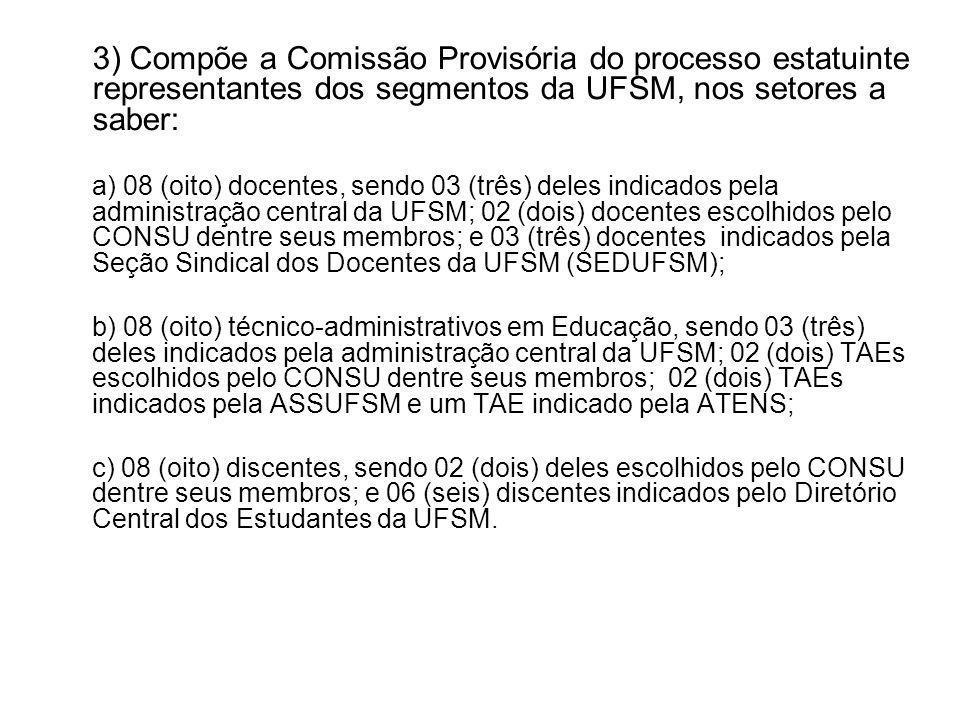 3) Compõe a Comissão Provisória do processo estatuinte representantes dos segmentos da UFSM, nos setores a saber: a) 08 (oito) docentes, sendo 03 (trê