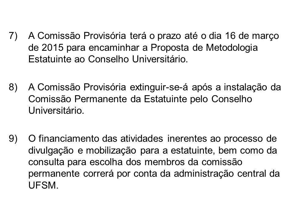 7)A Comissão Provisória terá o prazo até o dia 16 de março de 2015 para encaminhar a Proposta de Metodologia Estatuinte ao Conselho Universitário.