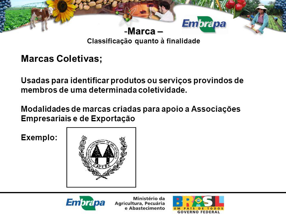 -Marca – Classificação quanto à finalidade Marcas Coletivas; Usadas para identificar produtos ou serviços provindos de membros de uma determinada cole
