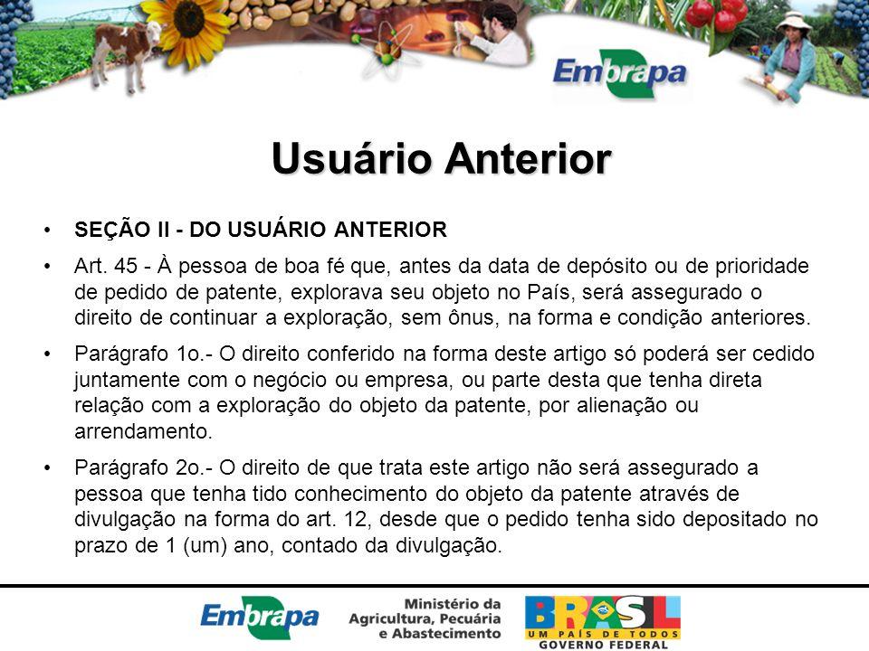 Usuário Anterior SEÇÃO II - DO USUÁRIO ANTERIOR Art. 45 - À pessoa de boa fé que, antes da data de depósito ou de prioridade de pedido de patente, exp