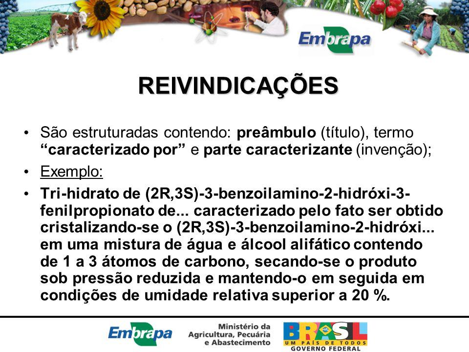 """REIVINDICAÇÕES São estruturadas contendo: preâmbulo (título), termo """"caracterizado por"""" e parte caracterizante (invenção); Exemplo: Tri-hidrato de (2R"""