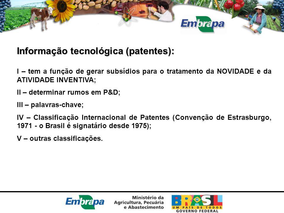 Informação tecnológica (patentes): I – tem a função de gerar subsídios para o tratamento da NOVIDADE e da ATIVIDADE INVENTIVA; II – determinar rumos e