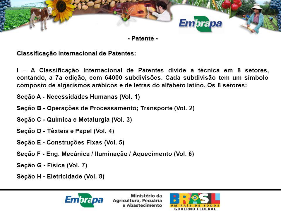 - Patente - Classificação Internacional de Patentes: I – A Classificação Internacional de Patentes divide a técnica em 8 setores, contando, a 7a ediçã