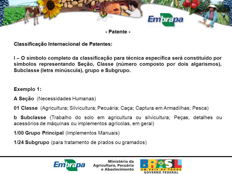 - Patente - Classificação Internacional de Patentes: I – O símbolo completo da classificação para técnica específica será constituído por símbolos rep