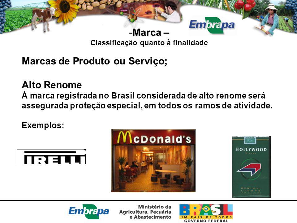 -Marca – Classificação quanto à finalidade Marcas de Produto ou Serviço; Alto Renome À marca registrada no Brasil considerada de alto renome será asse