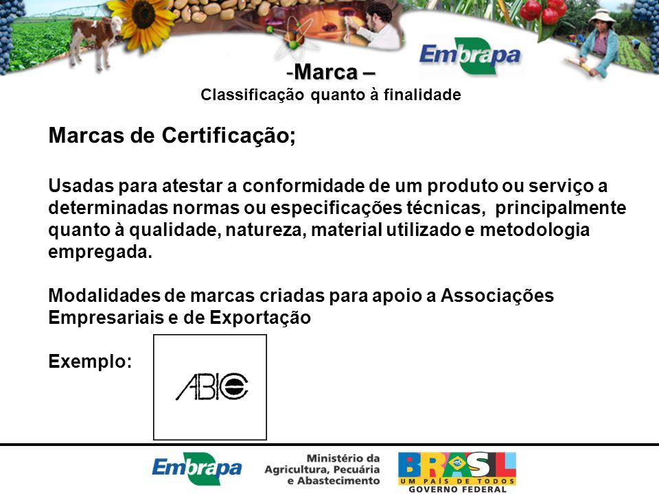 -Marca – Classificação quanto à finalidade Marcas de Certificação; Usadas para atestar a conformidade de um produto ou serviço a determinadas normas o