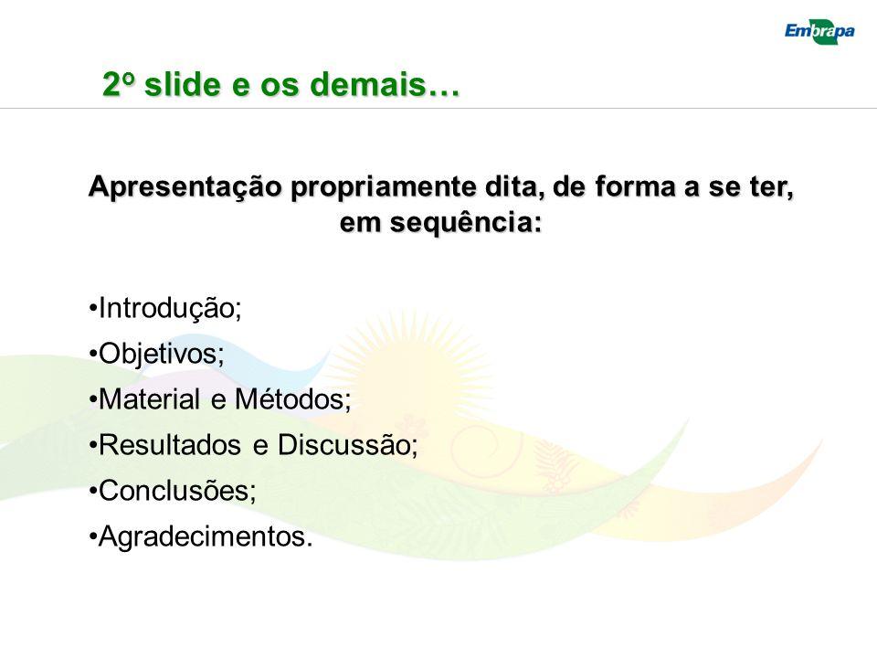 2 o slide e os demais… Apresentação propriamente dita, de forma a se ter, em sequência: Introdução; Objetivos; Material e Métodos; Resultados e Discus