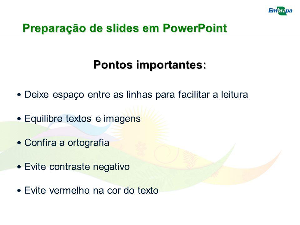Preparação de slides em PowerPoint Pontos importantes: Deixe espaço entre as linhas para facilitar a leitura Equilibre textos e imagens Confira a orto