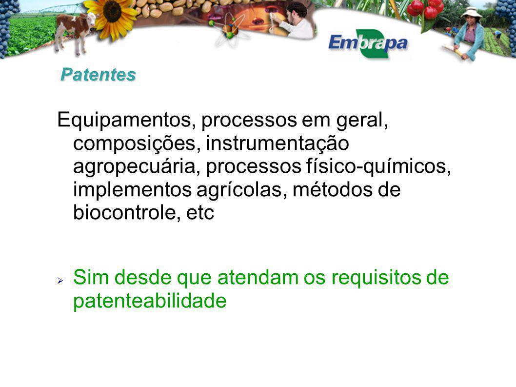 Patentes Equipamentos, processos em geral, composições, instrumentação agropecuária, processos físico-químicos, implementos agrícolas, métodos de biocontrole, etc  Sim desde que atendam os requisitos de patenteabilidade