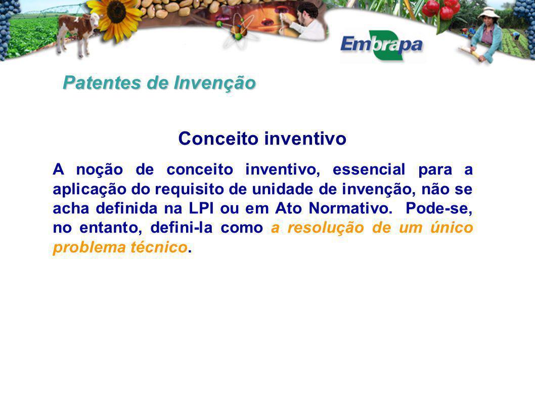 Patentes de Invenção Conceito inventivo A noção de conceito inventivo, essencial para a aplicação do requisito de unidade de invenção, não se acha def
