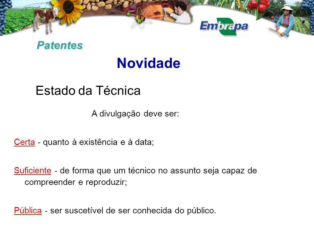 Patentes Novidade A divulgação deve ser: Certa - quanto à existência e à data; Suficiente - de forma que um técnico no assunto seja capaz de compreend