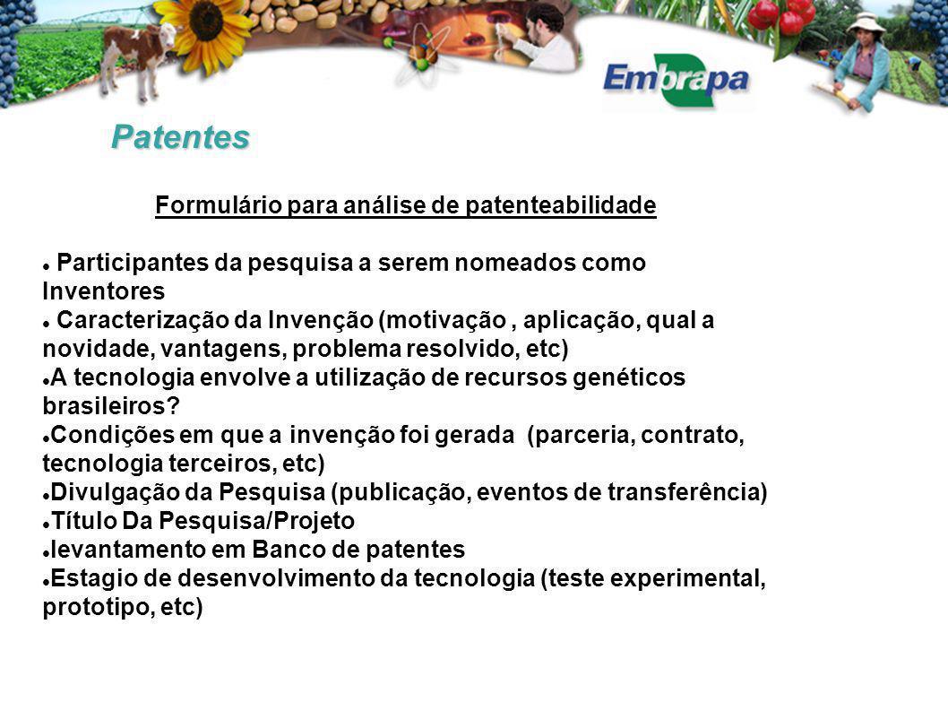 Patentes Formulário para análise de patenteabilidade Participantes da pesquisa a serem nomeados como Inventores Caracterização da Invenção (motivação, aplicação, qual a novidade, vantagens, problema resolvido, etc) A tecnologia envolve a utilização de recursos genéticos brasileiros.