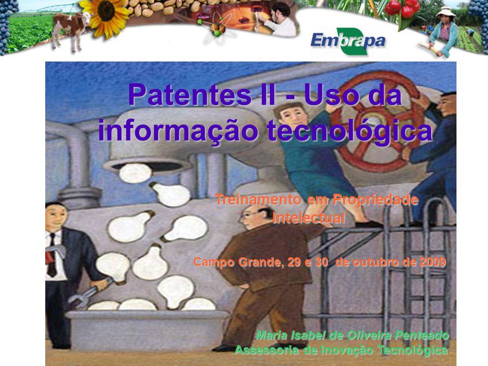 Patentes II - Uso da informação tecnológica Treinamento em Propriedade Intelectual Campo Grande, 29 e 30 de outubro de 2009 Maria Isabel de Oliveira Penteado Assessoria de Inovação Tecnológica