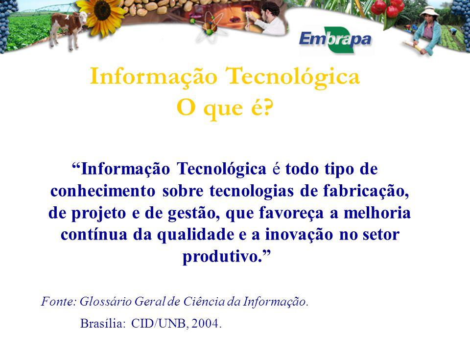 """""""Informação Tecnológica é todo tipo de conhecimento sobre tecnologias de fabricação, de projeto e de gestão, que favoreça a melhoria contínua da quali"""