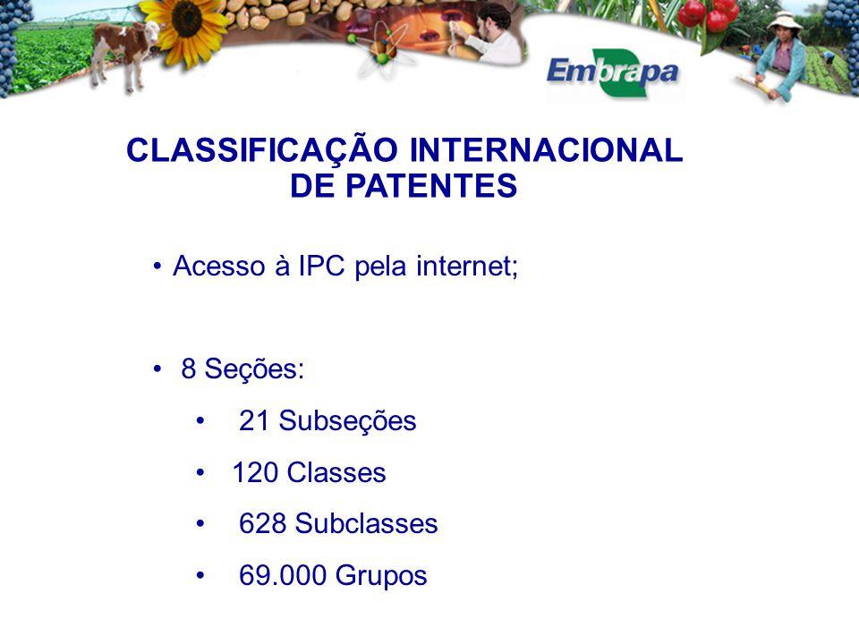 CLASSIFICAÇÃO INTERNACIONAL DE PATENTES Acesso à IPC pela internet; 8 Seções: 21 Subseções 120 Classes 628 Subclasses 69.000 Grupos