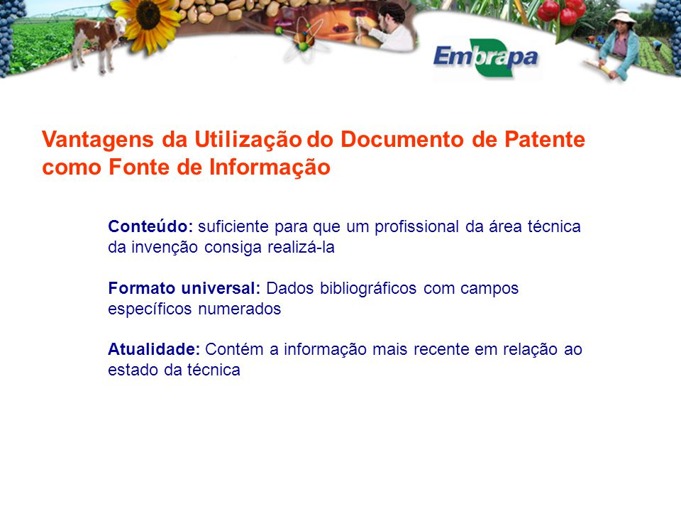 Vantagens da Utilização do Documento de Patente como Fonte de Informação Conteúdo: suficiente para que um profissional da área técnica da invenção con