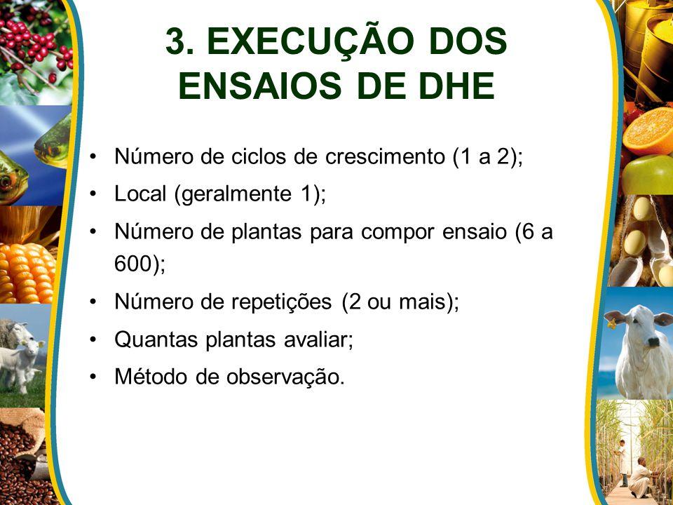 3. EXECUÇÃO DOS ENSAIOS DE DHE Número de ciclos de crescimento (1 a 2); Local (geralmente 1); Número de plantas para compor ensaio (6 a 600); Número d