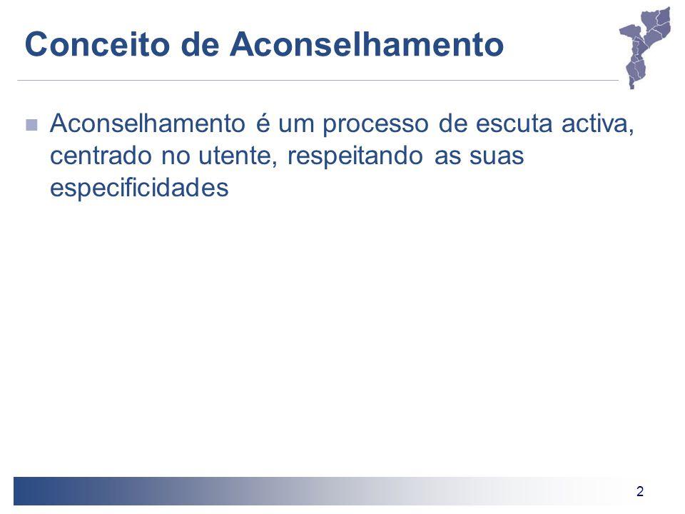 2 Conceito de Aconselhamento Aconselhamento é um processo de escuta activa, centrado no utente, respeitando as suas especificidades