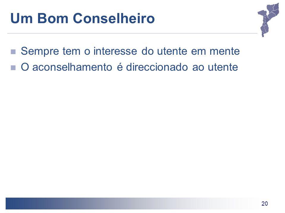 20 Um Bom Conselheiro Sempre tem o interesse do utente em mente O aconselhamento é direccionado ao utente