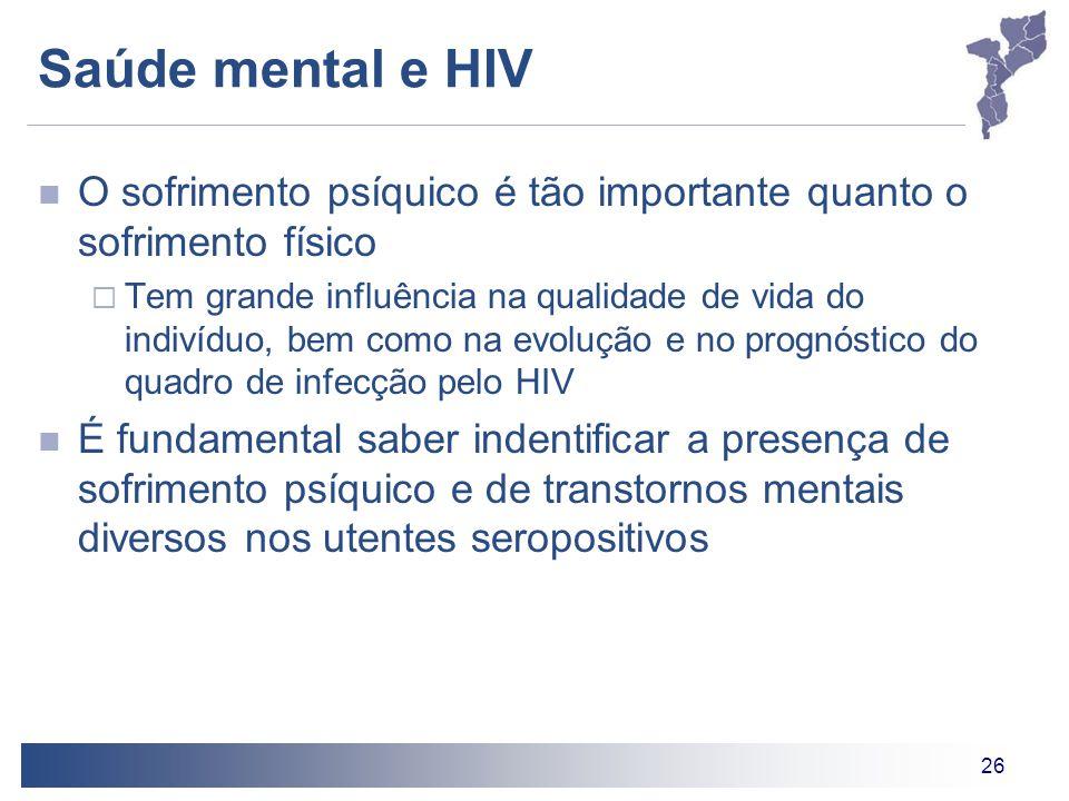 26 Saúde mental e HIV O sofrimento psíquico é tão importante quanto o sofrimento físico  Tem grande influência na qualidade de vida do indivíduo, bem