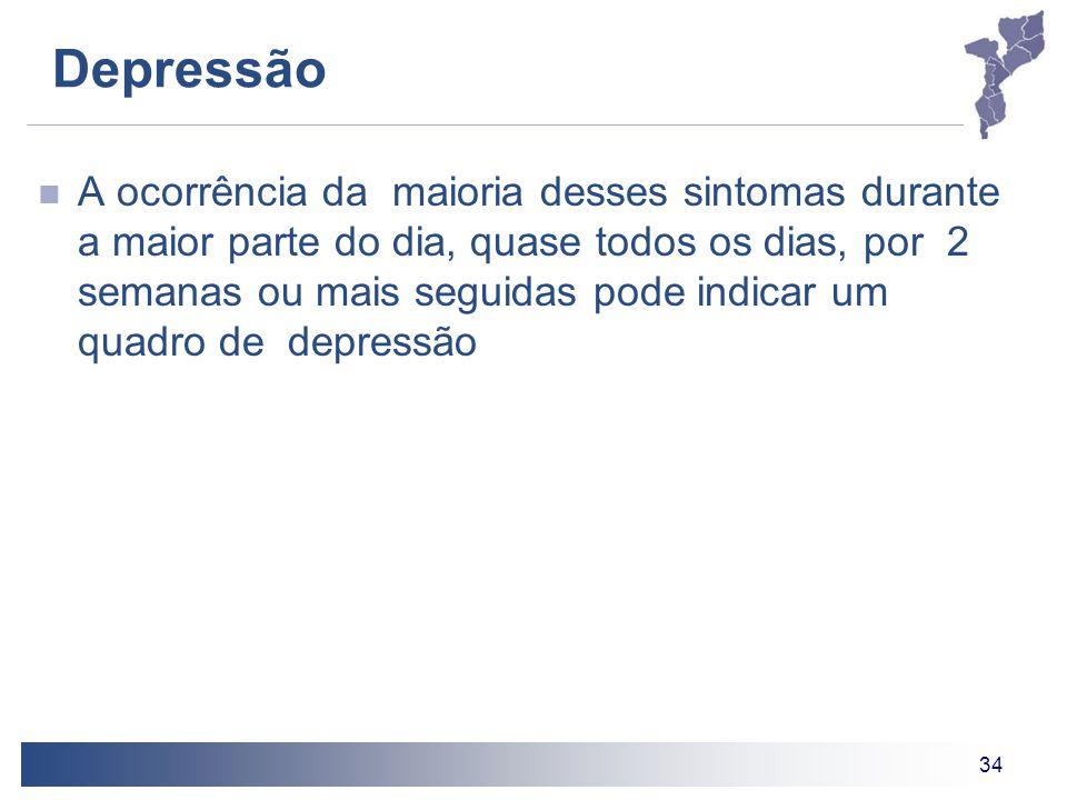 34 Depressão A ocorrência da maioria desses sintomas durante a maior parte do dia, quase todos os dias, por 2 semanas ou mais seguidas pode indicar um quadro de depressão