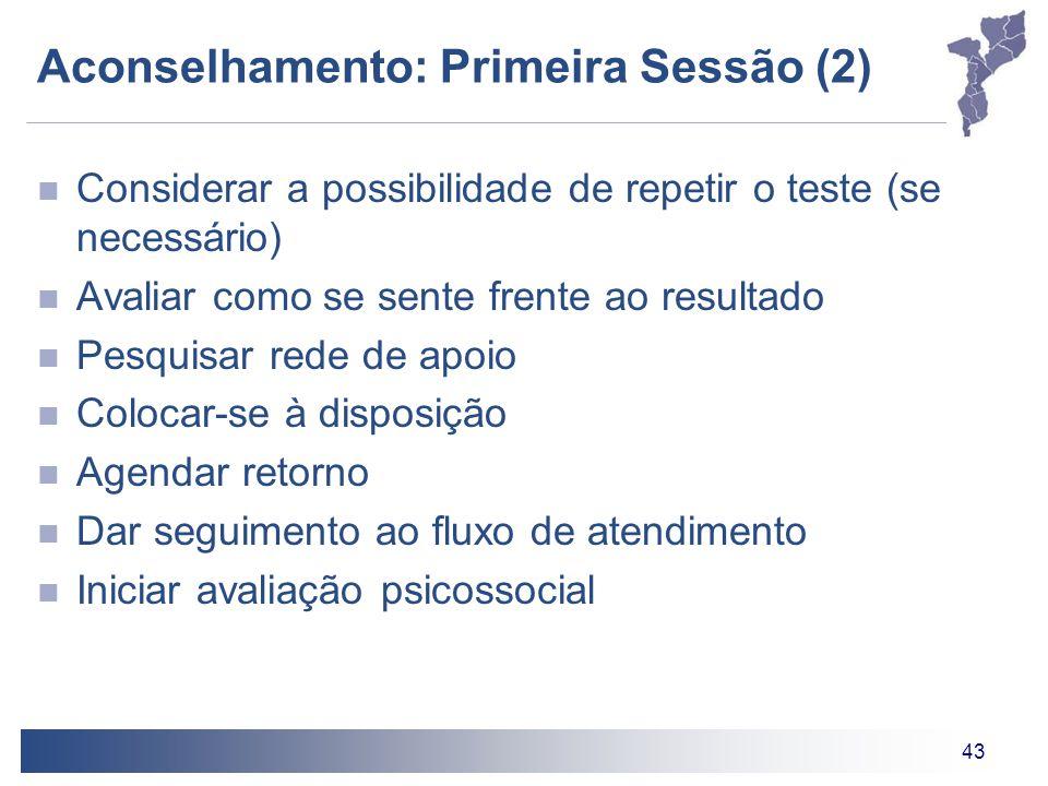 43 Aconselhamento: Primeira Sessão (2) Considerar a possibilidade de repetir o teste (se necessário) Avaliar como se sente frente ao resultado Pesquis