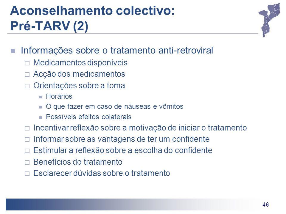 46 Aconselhamento colectivo: Pré-TARV (2) Informações sobre o tratamento anti-retroviral  Medicamentos disponíveis  Acção dos medicamentos  Orienta