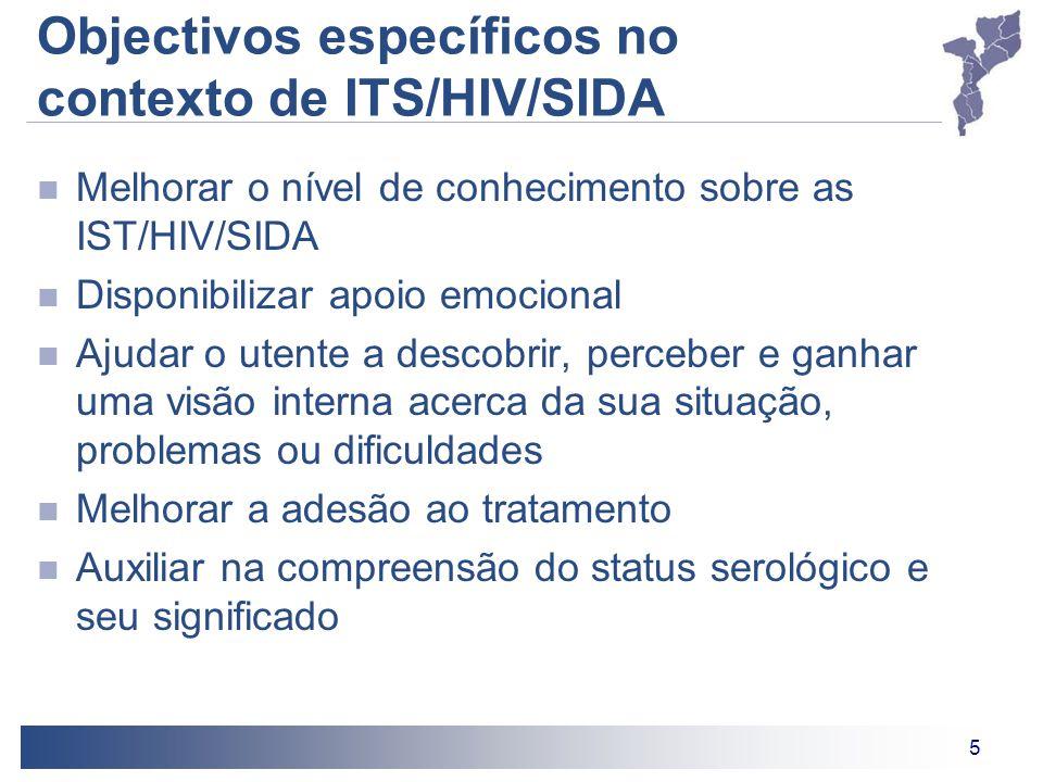 5 Objectivos específicos no contexto de ITS/HIV/SIDA Melhorar o nível de conhecimento sobre as IST/HIV/SIDA Disponibilizar apoio emocional Ajudar o ut