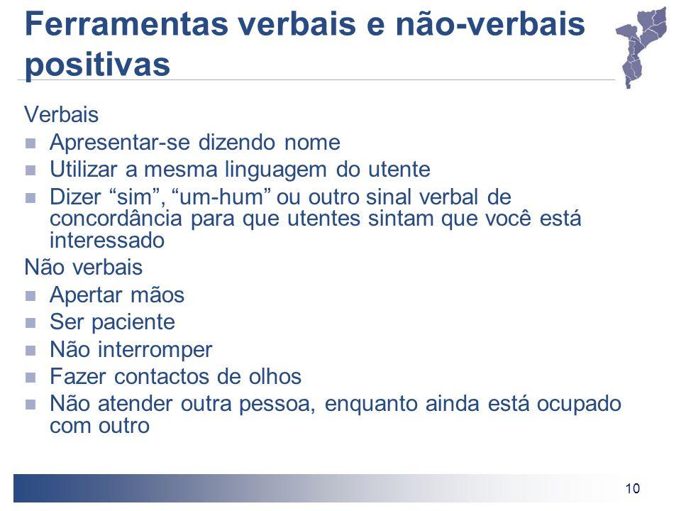 """10 Ferramentas verbais e não-verbais positivas Verbais Apresentar-se dizendo nome Utilizar a mesma linguagem do utente Dizer """"sim"""", """"um-hum"""" ou outro"""