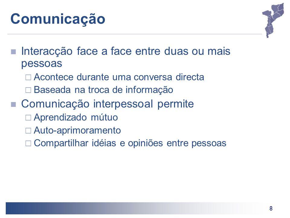 8 Comunicação Interacção face a face entre duas ou mais pessoas  Acontece durante uma conversa directa  Baseada na troca de informação Comunicação i