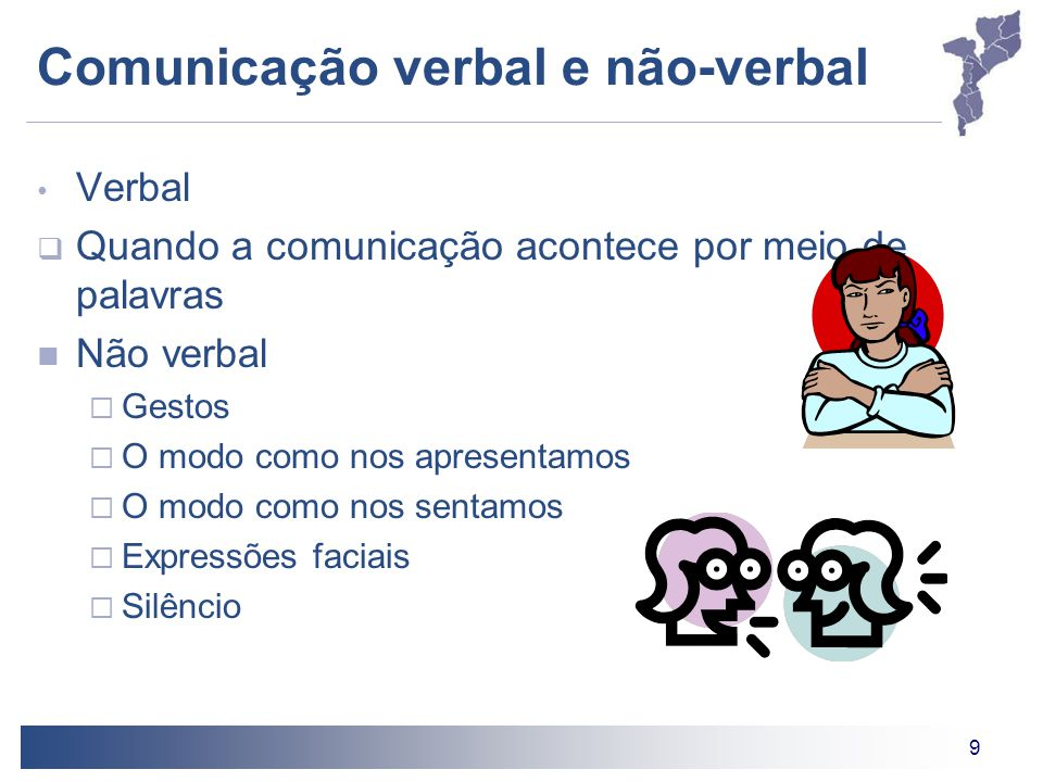 9 Comunicação verbal e não-verbal Verbal  Quando a comunicação acontece por meio de palavras Não verbal  Gestos  O modo como nos apresentamos  O m