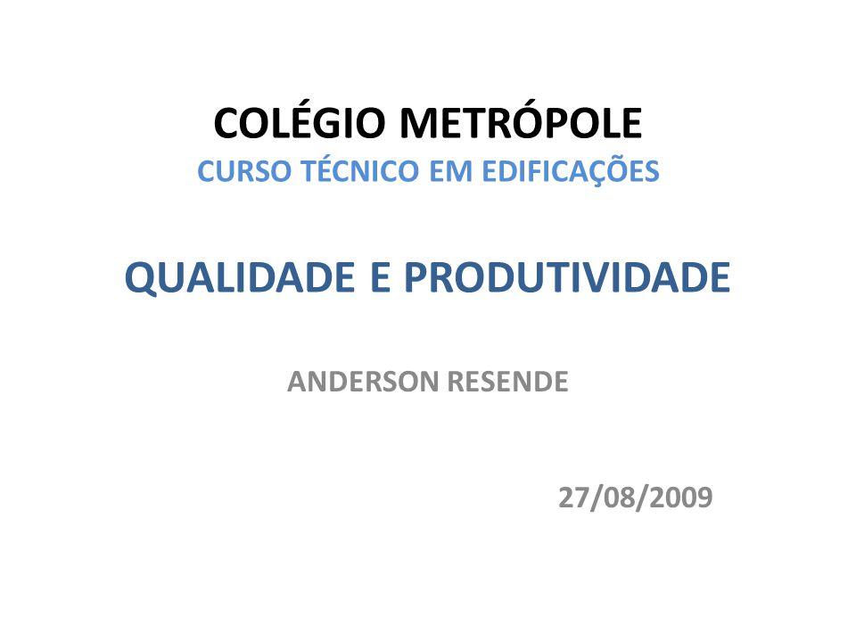 COLÉGIO METRÓPOLE CURSO TÉCNICO EM EDIFICAÇÕES QUALIDADE E PRODUTIVIDADE ANDERSON RESENDE 27/08/2009