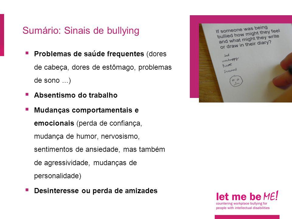 Sumário: Sinais de bullying  Problemas de saúde frequentes (dores de cabeça, dores de estômago, problemas de sono...)  Absentismo do trabalho  Muda