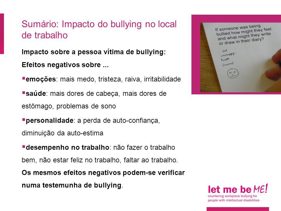 Sumário: Impacto do bullying no local de trabalho Impacto sobre a pessoa vítima de bullying: Efeitos negativos sobre...  emoções: mais medo, tristeza