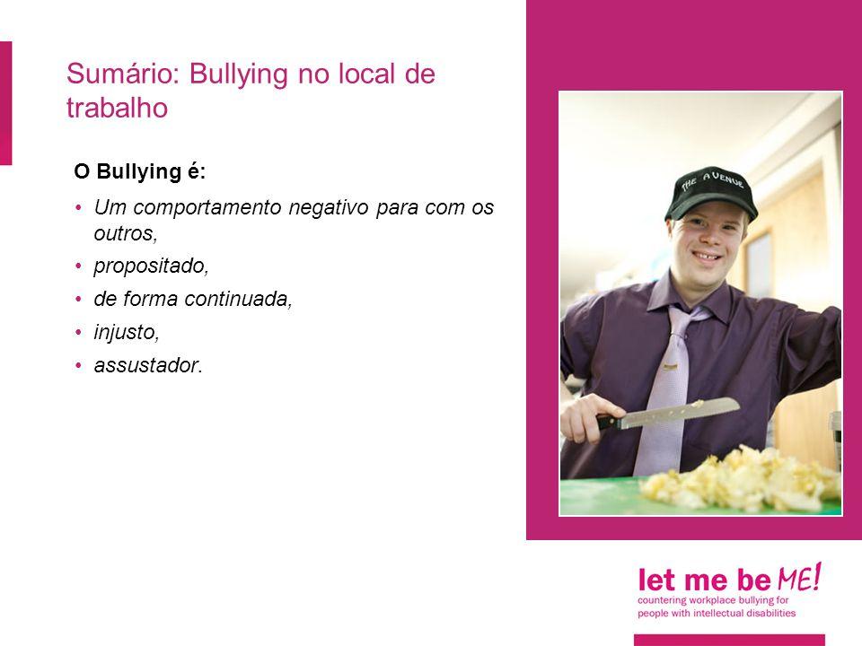Sumário: Bullying no local de trabalho O Bullying é: Um comportamento negativo para com os outros, propositado, de forma continuada, injusto, assustad